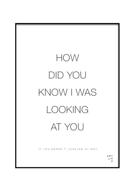 How did you know I was looking at you poster fra Artified